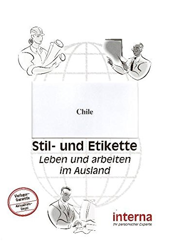 Stil und Etikette - Handbuch Chile (Leben und arbeiten im Ausland)