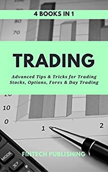 Trading: 4 books in 1 (Advanced Tips & Tricks for Trading Stocks, Options, Forex & Day Trading) by [Publishing, FinTech]