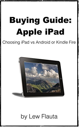Buying Guide: Apple iPad: Choosing ipad vs android or kindle fire (English Edition)