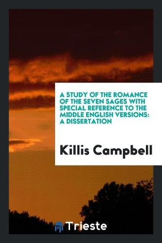 A Study of the Romance of the Seven Sages with Special Reference to the Middle English Versions: A Dissertation