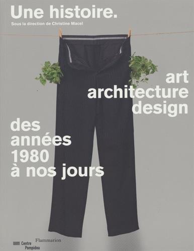 Une histoire : Art, architecture, design, des annes 1980  nos jours