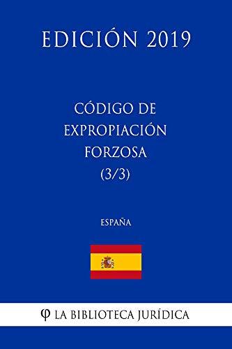 Código de Expropiación Forzosa (3/3) (España) (Edición 2019)