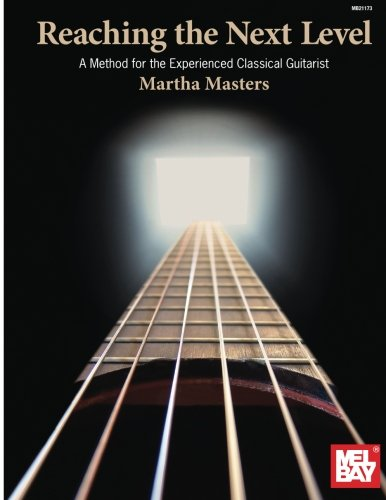 Reaching the Next Level: A Method for the Experienced Classical Guitarist (Mel Bay Presents)