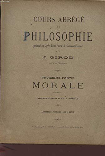COURS ABREGE DE PHILOSOPHIE - TROISIEME PARTIE - MORALE -SECONDE EDITION. par GIROD J.