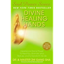 Divine Healing Hands: Experience Divine Power to Heal You, Animals, and Nature, and to Transform All Life (Soul Power) (English Edition)