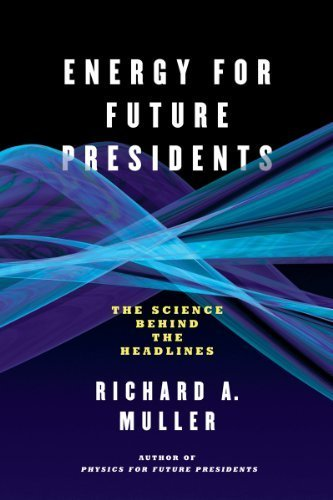 Energy for Future Presidents: The Science Behind the Headlines by Richard A. Muller (2013-04-22)