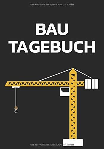 Bautagebuch: Baubericht Mit 120 Seiten Mit Platz Für Datum, Wetter, Materialien, Notizen Mit Kran Motiv
