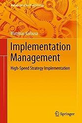 Implementation Management: High-Speed Strategy Implementation (Management for Professionals) by Matthias Kolbusa (2014-01-18)