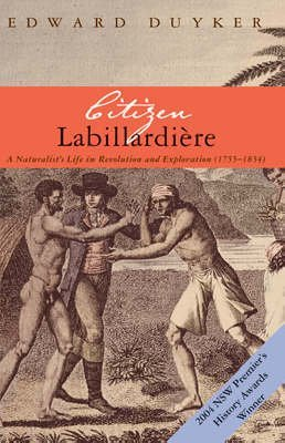 [Citizen Labillardiere: A Naturalist's Life in Revolution and Exploration (1755-1834)] (By: Edward Duyker) [published: October, 2004]