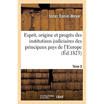 Esprit, origine et progrès des institutions judiciaires des principaux pays de l'Europe. T3
