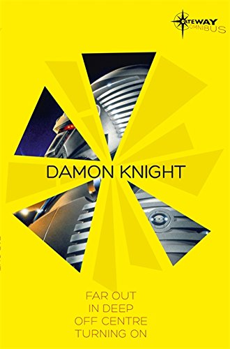 Damon Knight SF Gateway Omnibus: Far Out, In Deep, Off Centre, Turning On (Sf Gateway Library)