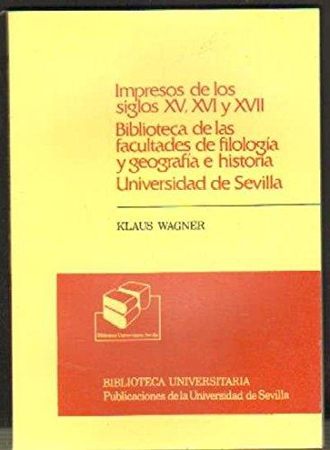 IMPRESOS DE LOS SIGLOS XV, XVI Y XVII. BIBLIOTECA DE LAS FACULTADES DE FILOLOGIA Y GEOGRAFIA…
