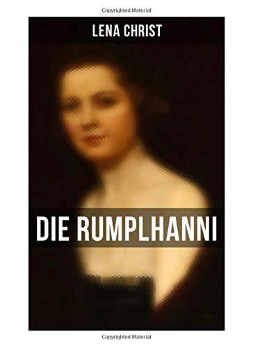 Die Rumplhanni: Geschichte einer modernen Frau am Anfang des 20. Jahrhunderts