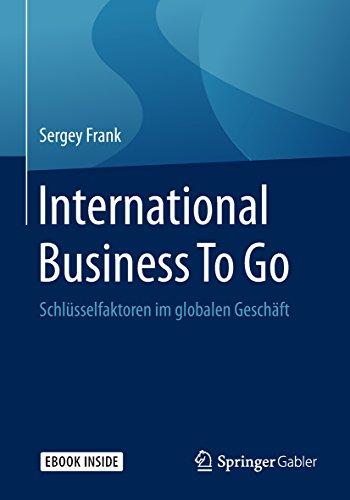International Business To Go: Schlüsselfaktoren im globalen Geschäft