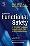 Functional Safety: A Straightforward Guide to Applying IEC 61508 and Related Standards by David J. Smith BSc PhD CEng FIEE FIQA HonFSaRS MIGasE. (16-Jun-2004) Hardcover