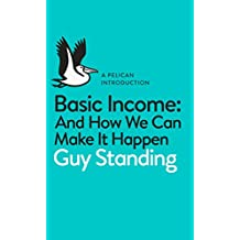 Basic Income: And How We Can Make It Happen (Pelican Introductions)