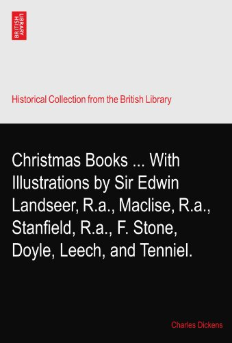 Christmas Books ... With Illustrations by Sir Edwin Landseer, R.a., Maclise, R.a., Stanfield, R.a., F. Stone, Doyle, Leech, and Tenniel. - Sir Edwin Landseer