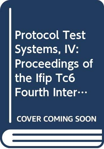 Protocol Test Systems, IV: Proceedings of the Ifip Tc6 Fourth International Workshop on Protocol Test Systems Organized by Ptt Research : Leidschend: ... Transactions. C, Communication Systems, C-3) Ptt-system