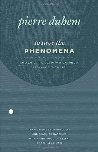 To Save the Phenomena: An Essay on the Idea of Physical Theory from Plato to Galileo (Midway Reprint Series) - 1642 Serie