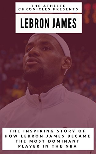 The Greatest of All Time: LeBron James: The Story of How LeBron James Became the Most Dominant Player in the NBA (English Edition) por Jackson Carter