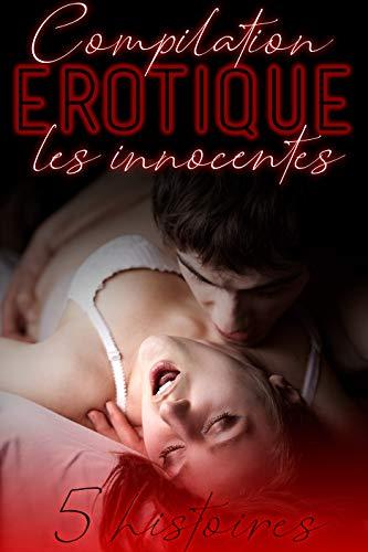 Compilation Érotique Les Innocentes: 5 Histoires et Romans Adultes New Romance par