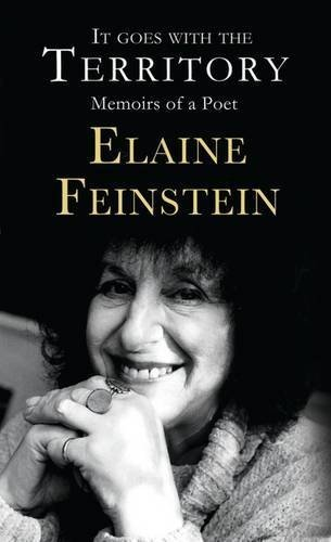 It Goes with the Territory: Memoir of a Poet by Elaine Feinstein (2013-12-01)
