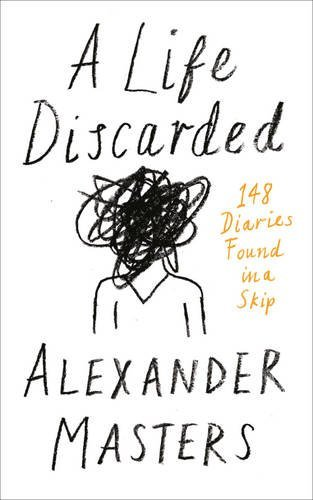 A Life Discarded by Alexander Masters (2016-05-05)
