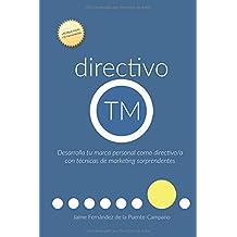 directivo TM: Desarrolla tu Marca Personal como Directivo con Técnicas de Marketing Sorprendentes