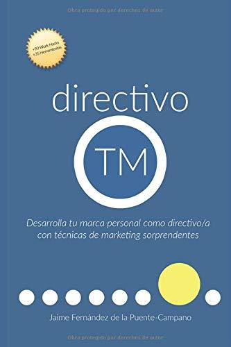 directivo TM: Desarrolla tu Marca Personal como Directivo con Técnicas de Marketing Sorprendentes por Jaime Fernández de la Puente-Campano