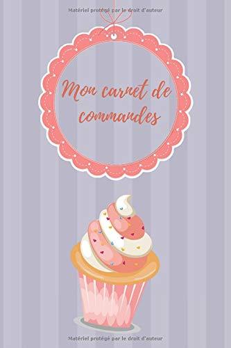 Mon carnet de commandes: Pour toutes mes commandes de pâtisserie: Cupcakes, gâteau, Cake Pops & Cookies par  Amina Badak