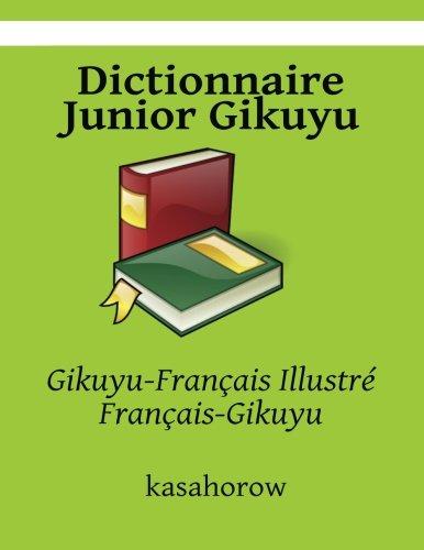 Dictionnaire Junior Gikuyu: Gikuyu-Français Illustré, Français-Gikuyu par Gikuyu kasahorow