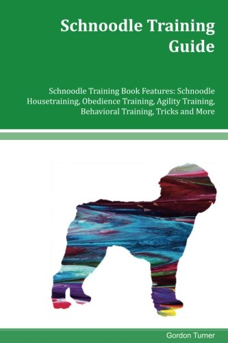 Schnoodle Training Guide Schnoodle Training Book Features: Schnoodle Housetraining, Obedience Training, Agility Training, Behavioral Training, Tricks and More