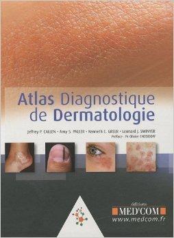 Atlas diagnostique de dermatologie de Jeffrey P. Callen,Amy S. Paller,Kenneth E. Greer ( 5 juin 2009 )