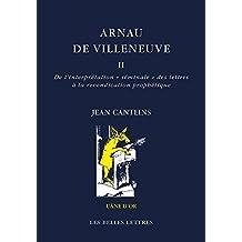 """Arnau de Villeneuve : Tome 2, De l'interprétation """"séminale"""" des lettres à la revendication prophétique (L'âne d'or)"""