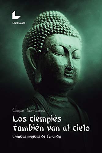 Los ciempiés también van al cielo: Crónicas mágicas de Tailandia por Gaspar Ruiz-Canela