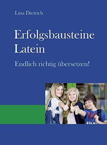 Erfolgsbausteine Latein: Endlich richtig übersetzen!