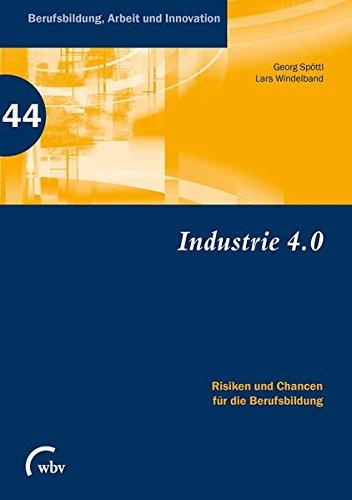 Industrie 4.0: Risiken und Chancen für die Berufsbildung (Berufsbildung, Arbeit und Innovation)
