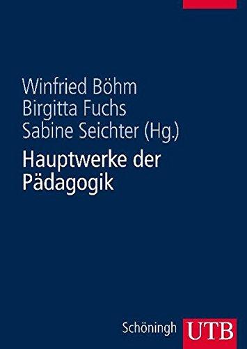Hauptwerke der Pädagogik: Durchgesehene und erweiterte Studienausgabe