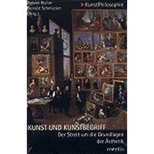Kunst und Kunstbegriff: Der Streit um die Grundlagen der Ästhetik (KunstPhilosophie)