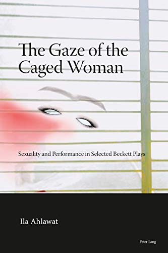 The Gaze of the Caged Woman: Sexuality and Performance in Selected Beckett Plays