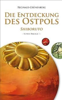 Die Entdeckung des Ostpols - Shiboruto (Nippon-Trilogie 1) von [Grünenberg, Reginald]