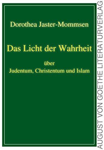 Das Licht der Wahrheit: über Judentum, Christentum und Islam