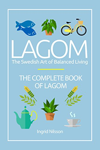 Lagom: The Swedish Art of Balanced Living: The Complete Book of Lagom
