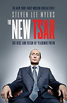 The New Tsar: The Rise and Reign of Vladimir Putin by [Myers, Steven Lee]