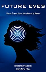 Future Eves: Classic Science Fiction about Women by Women