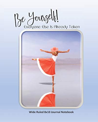 Be Yourself! Everyone Else Is Already Taken Wide Ruled 8x10 Journal Notebook