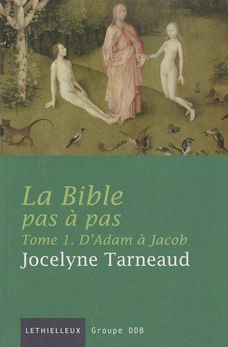La Bible pas à pas, tome 1: D'Adam à Jacob par Jocelyne Tarneaud