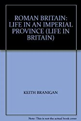 ROMAN BRITAIN: LIFE IN AN IMPERIAL PROVINCE (LIFE IN BRITAIN)