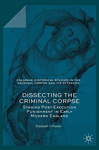 Dissecting the Criminal Corpse: Staging Post-Execution Punishment in Early Modern England PDF Books
