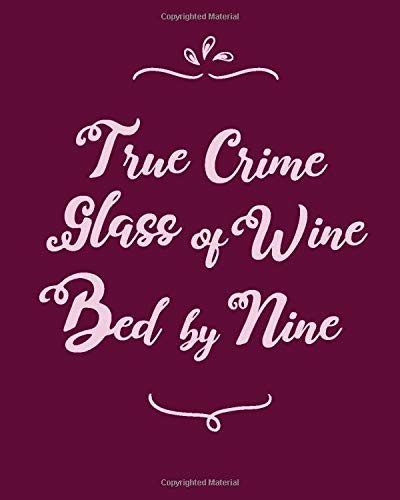True Crime, Glass of Wine, Bed by Nine: Weekly & Monthly Planner, Productivity Log for Crime Junkies